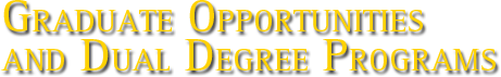 Graduate Opportunities & Dual Degree Programs